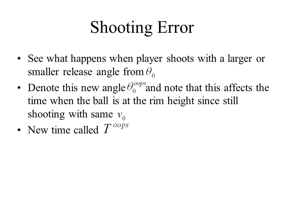 Shooting Error See what happens when player shoots with a larger or smaller release angle from.