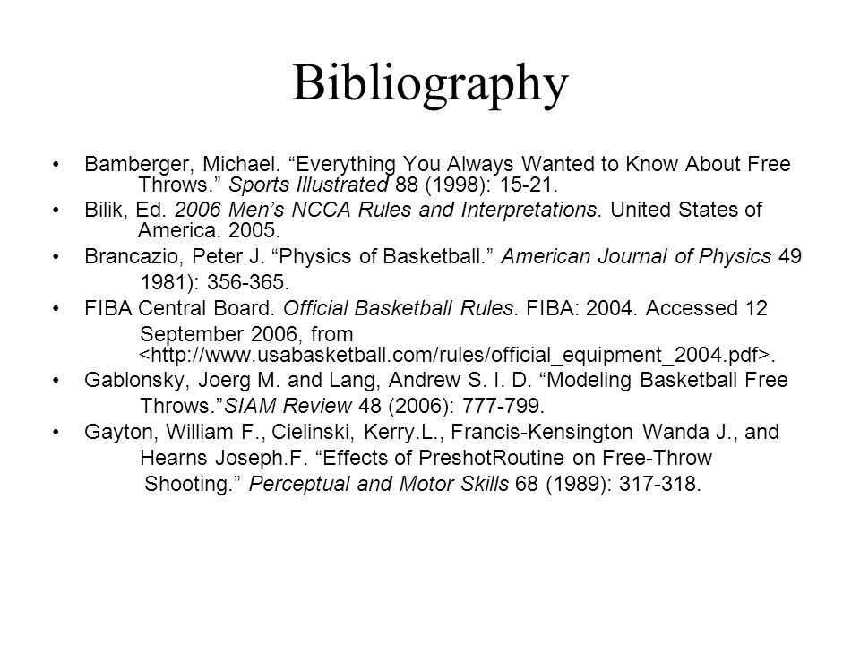 Bibliography Bamberger, Michael. Everything You Always Wanted to Know About Free Throws. Sports Illustrated 88 (1998): 15-21.