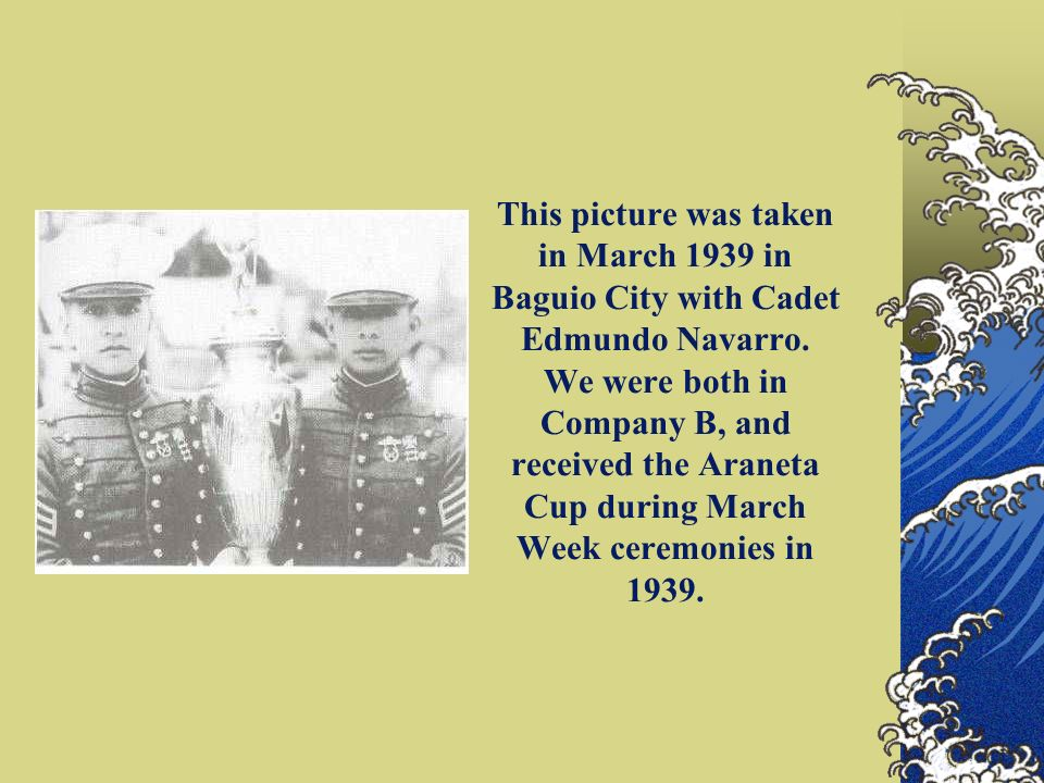 This picture was taken in March 1939 in Baguio City with Cadet Edmundo Navarro.