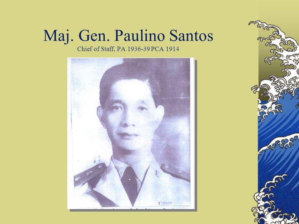 Maj. Gen. Paulino Santos Chief of Staff, PA 1936-39 PCA 1914