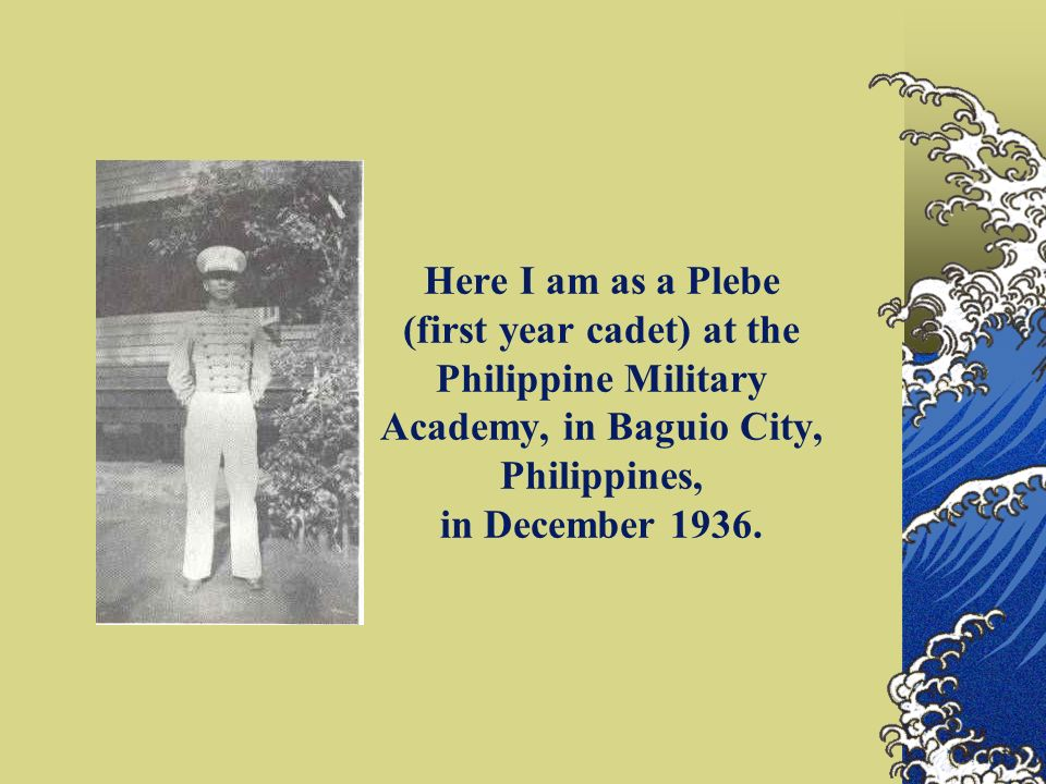 Here I am as a Plebe (first year cadet) at the Philippine Military Academy, in Baguio City, Philippines, in December 1936.