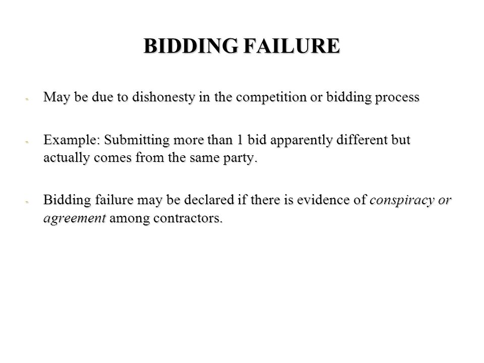 BIDDING FAILURE May be due to dishonesty in the competition or bidding process.