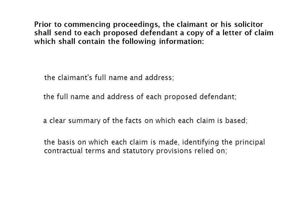 Prior to commencing proceedings, the claimant or his solicitor shall send to each proposed defendant a copy of a letter of claim which shall contain the following information: