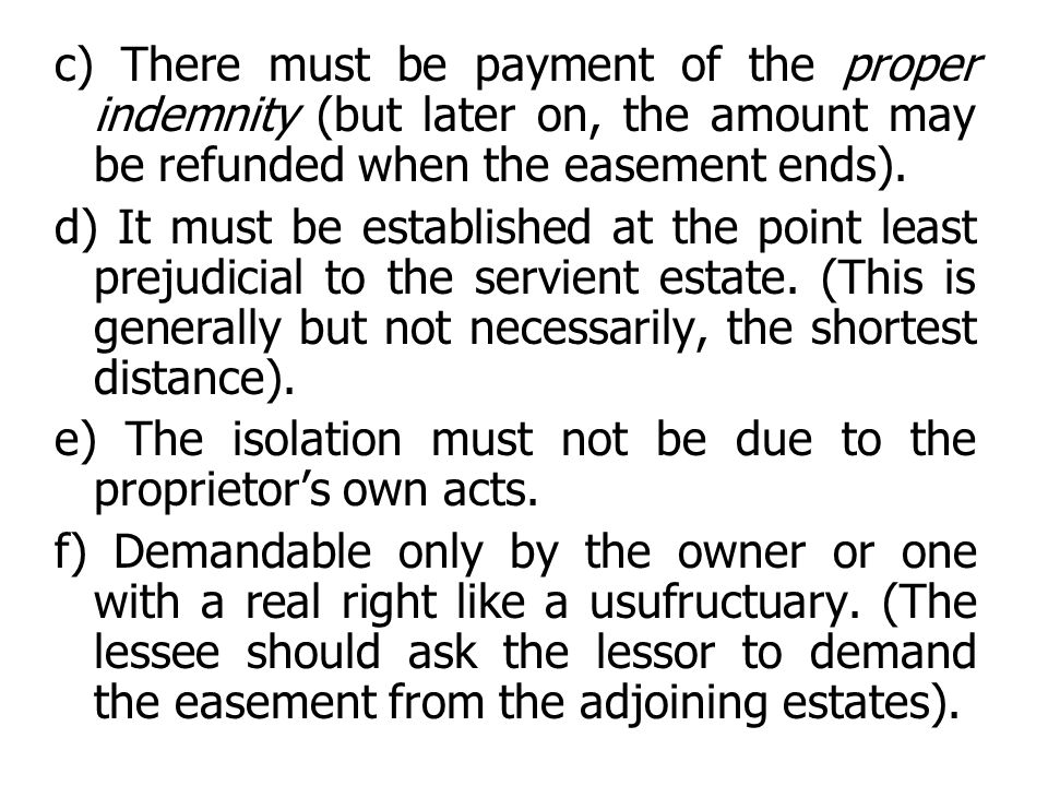c) There must be payment of the proper indemnity (but later on, the amount may be refunded when the easement ends).