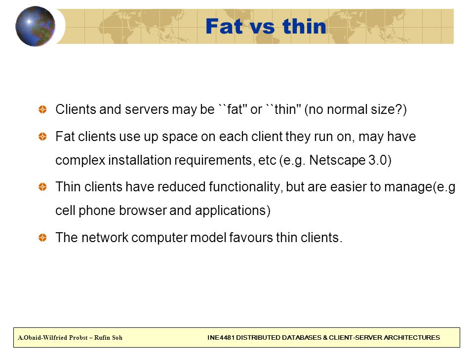 Fat vs thin Clients and servers may be ``fat or ``thin (no normal size )