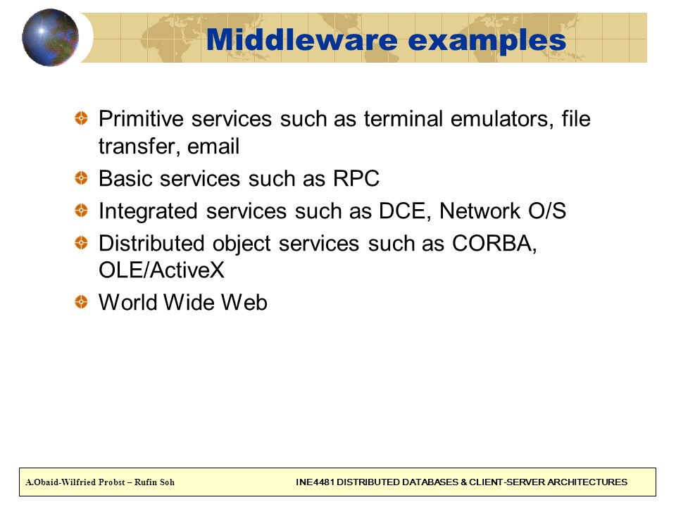 Middleware examples Primitive services such as terminal emulators, file transfer, email. Basic services such as RPC.
