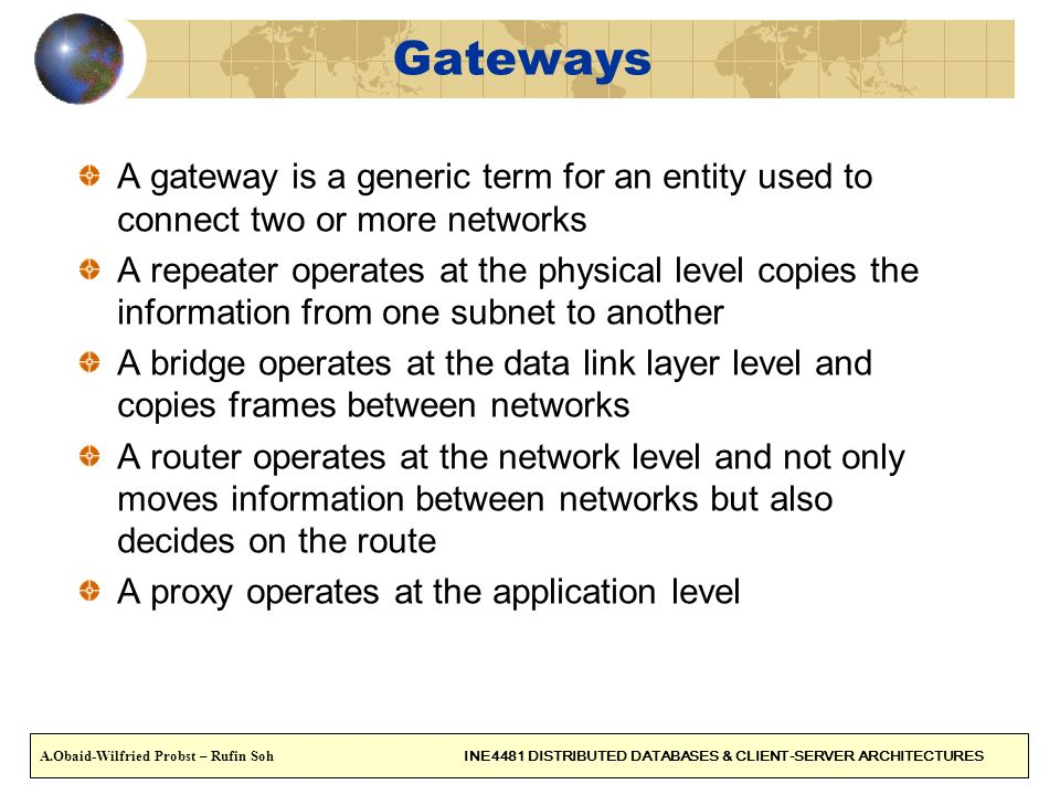 Gateways A gateway is a generic term for an entity used to connect two or more networks.