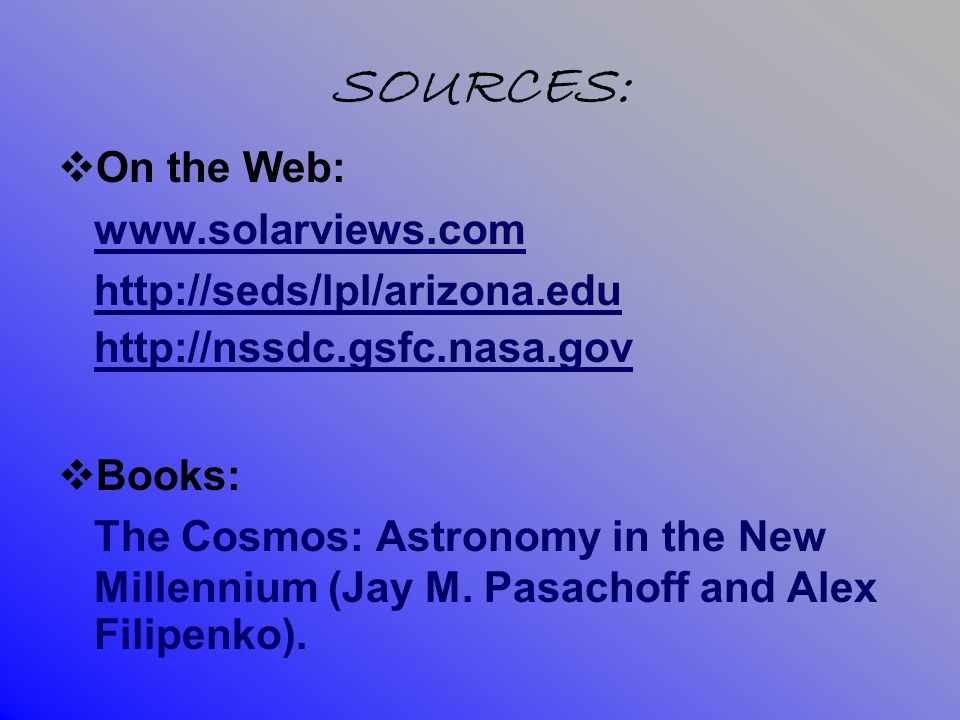 SOURCES: On the Web: www.solarviews.com. http://seds/lpl/arizona.edu. http://nssdc.gsfc.nasa.gov.