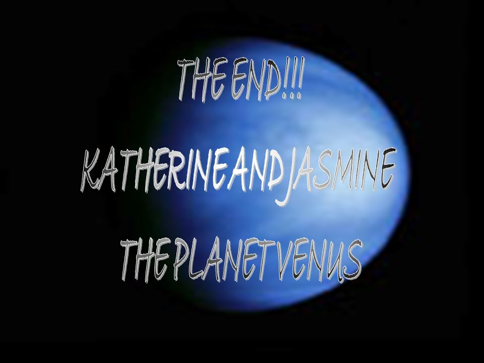 THE END!!! KATHERINE AND JASMINE THE PLANET VENUS