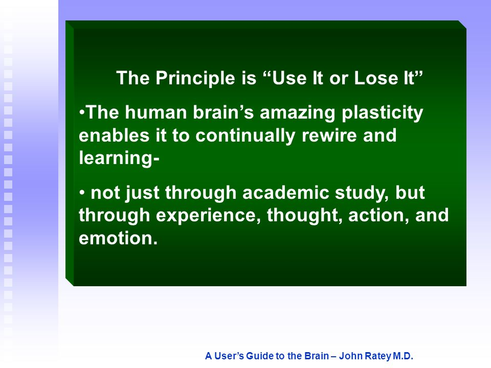 The Principle is Use It or Lose It