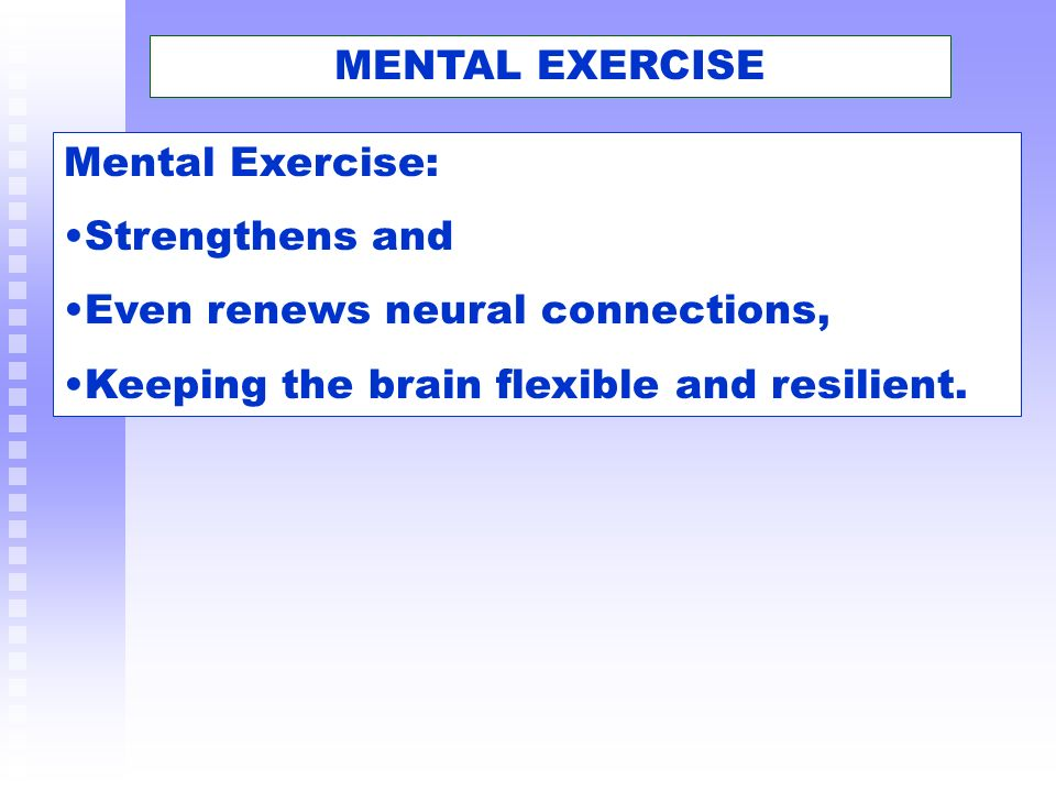 MENTAL EXERCISE Mental Exercise: Strengthens and.