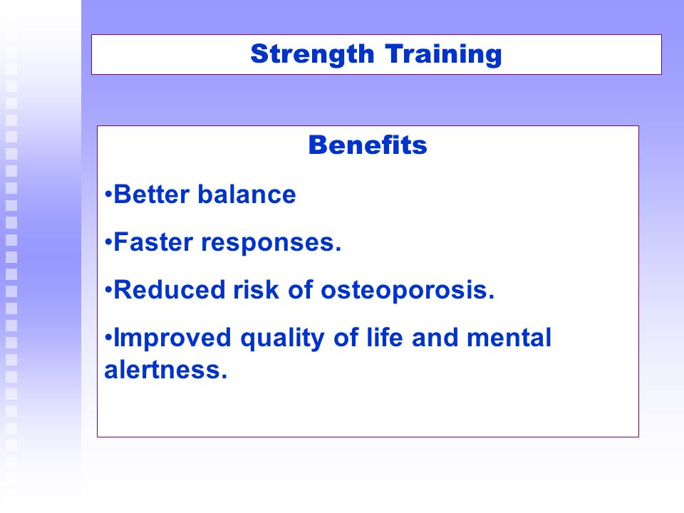 Strength Training Benefits. Better balance. Faster responses.