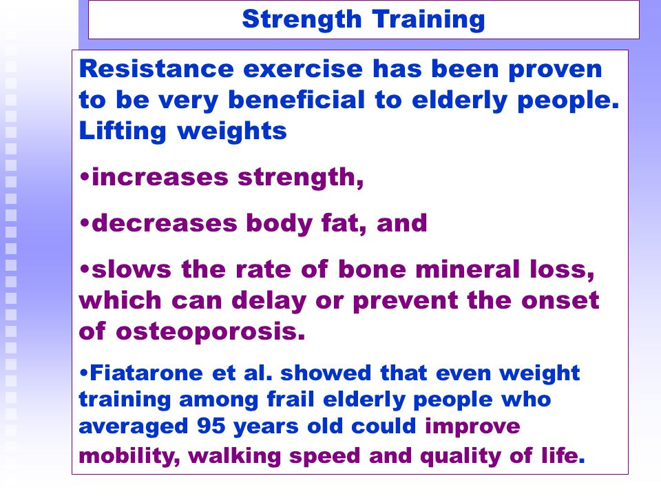 Strength Training Resistance exercise has been proven to be very beneficial to elderly people. Lifting weights.