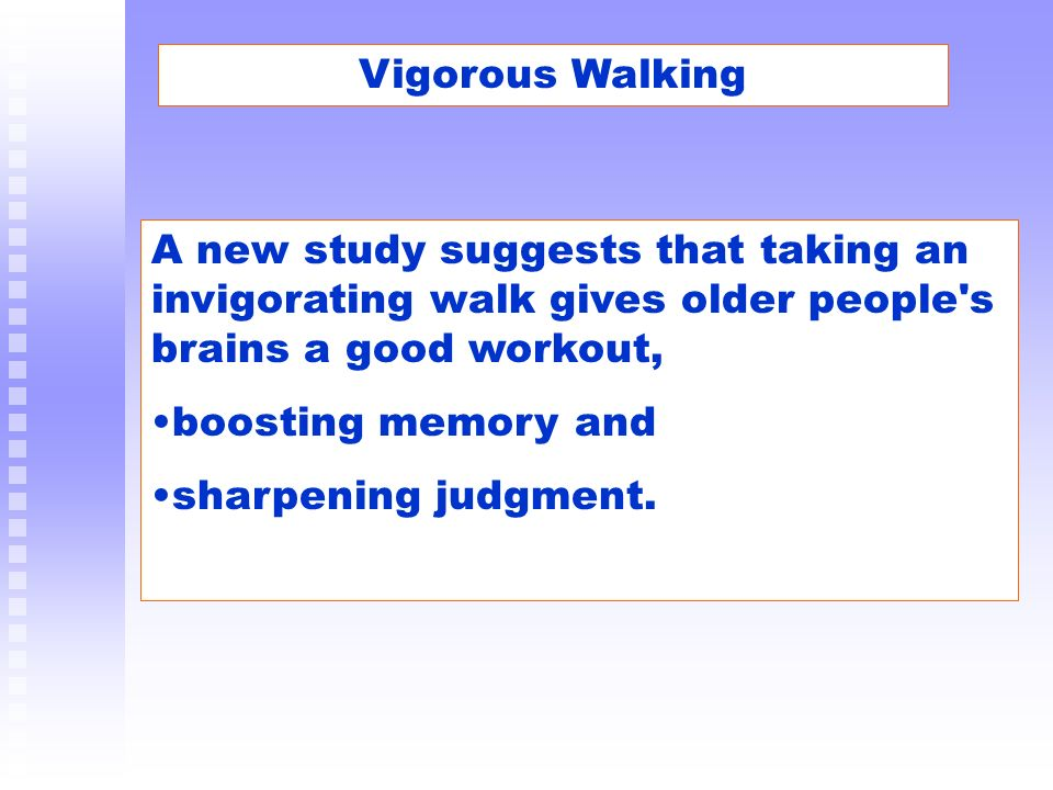 Vigorous Walking A new study suggests that taking an invigorating walk gives older people s brains a good workout,