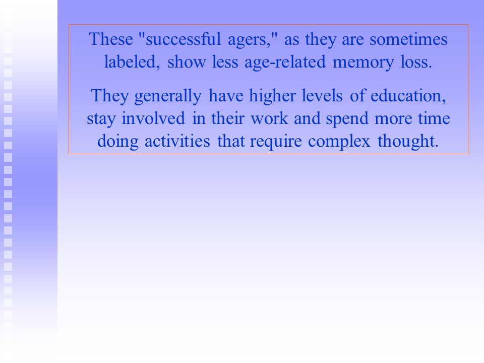 These successful agers, as they are sometimes labeled, show less age-related memory loss.