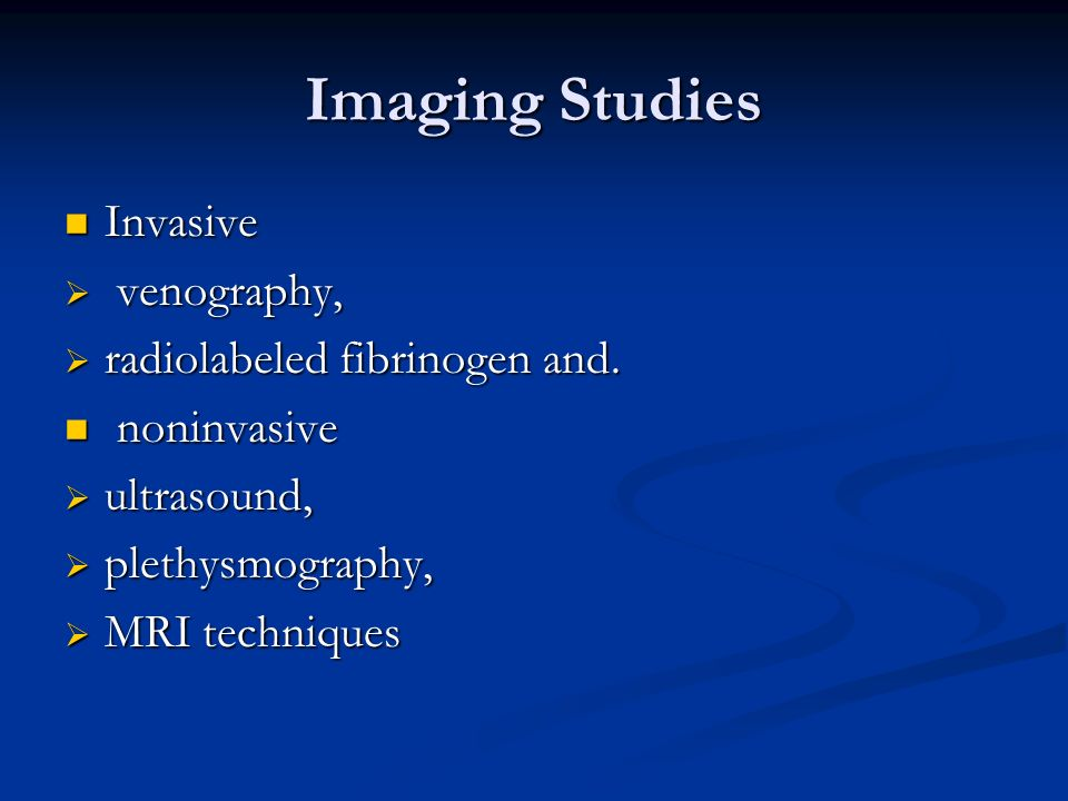 Imaging Studies Invasive venography, radiolabeled fibrinogen and.