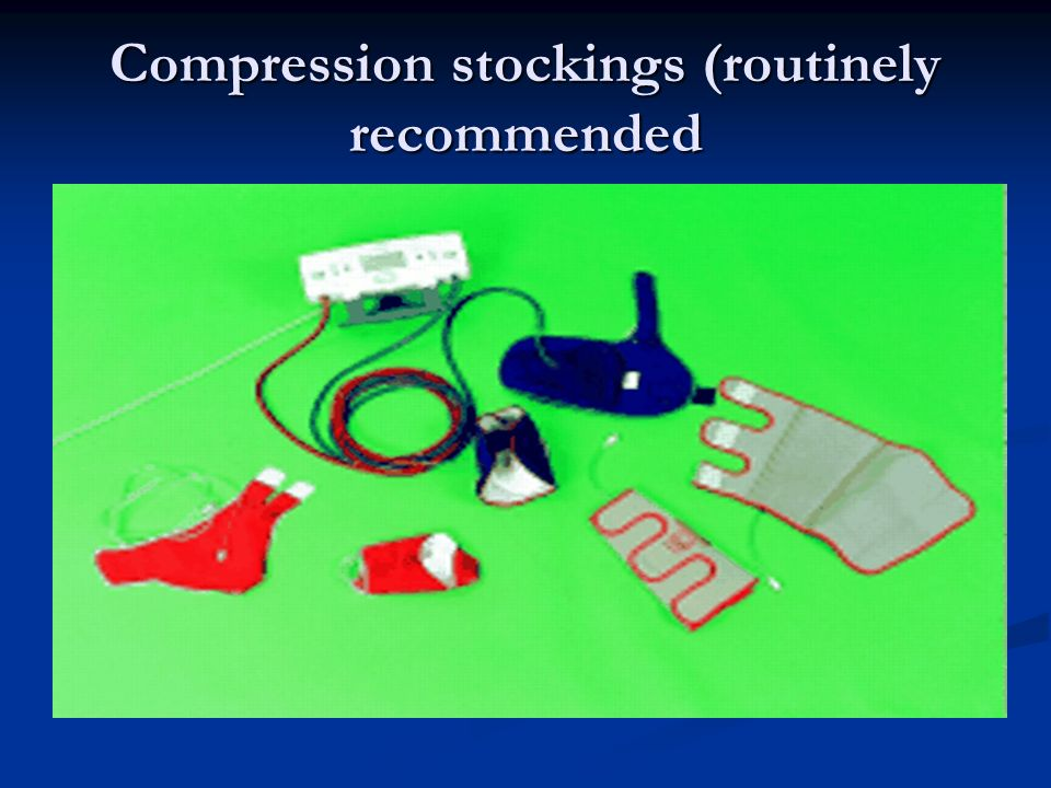 Compression stockings (routinely recommended