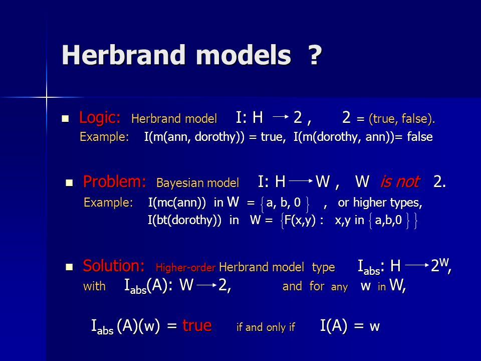 Herbrand models Logic: Herbrand model I: H 2 , 2 = (true, false).