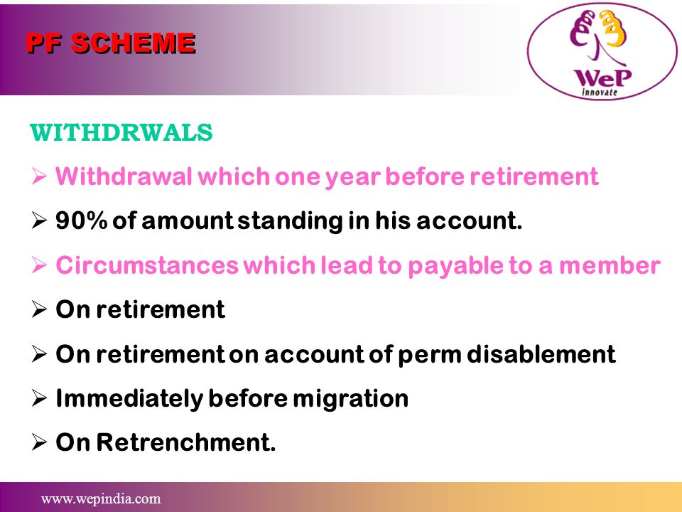 PF SCHEME WITHDRWALS Withdrawal which one year before retirement