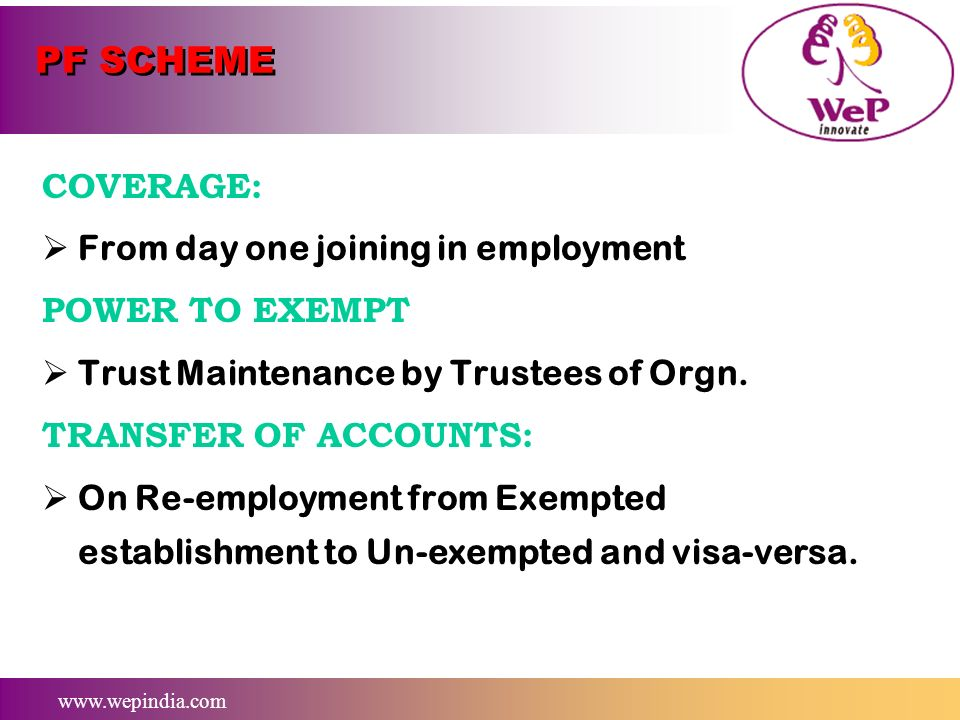 PF SCHEME COVERAGE: From day one joining in employment POWER TO EXEMPT