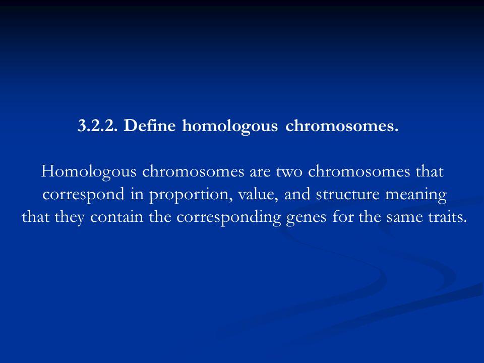3.2.2. Define homologous chromosomes.
