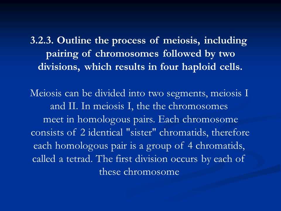 Outline the process of meiosis, including