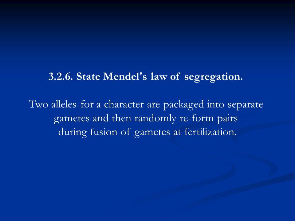 3.2.6. State Mendel s law of segregation.
