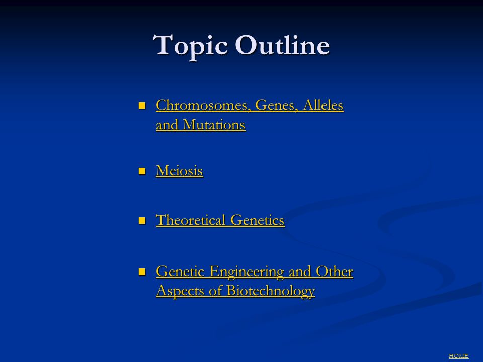 Topic Outline Chromosomes, Genes, Alleles and Mutations Meiosis