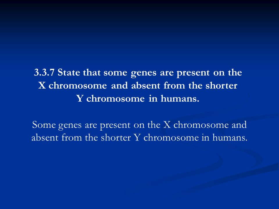 3.3.7 State that some genes are present on the