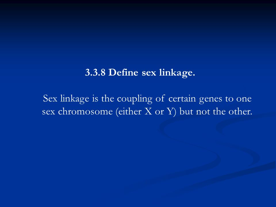 Sex linkage is the coupling of certain genes to one