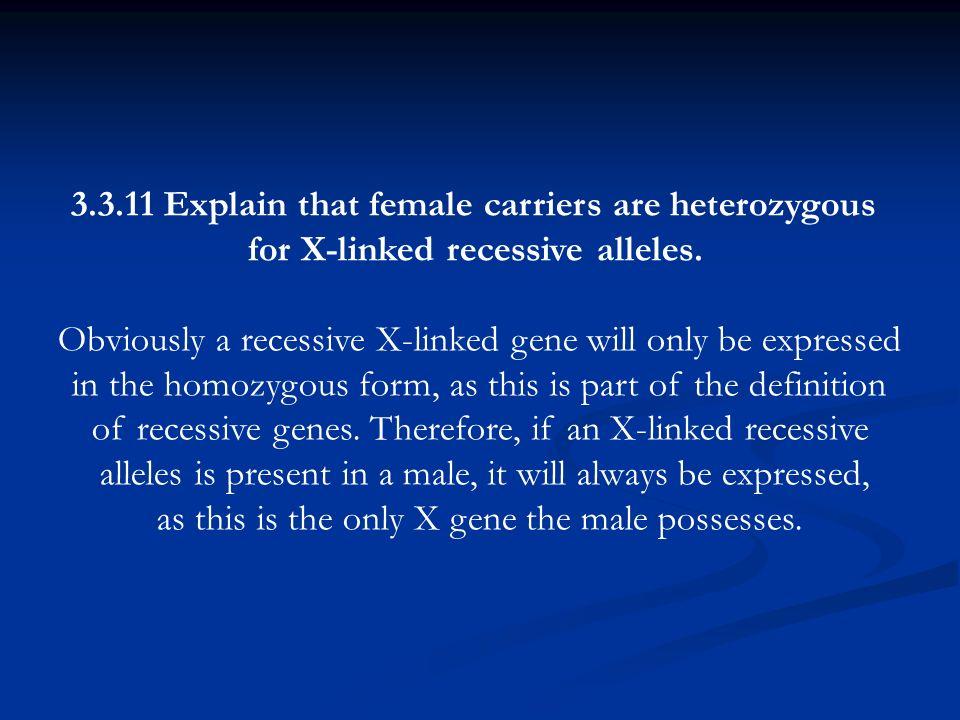 3.3.11 Explain that female carriers are heterozygous