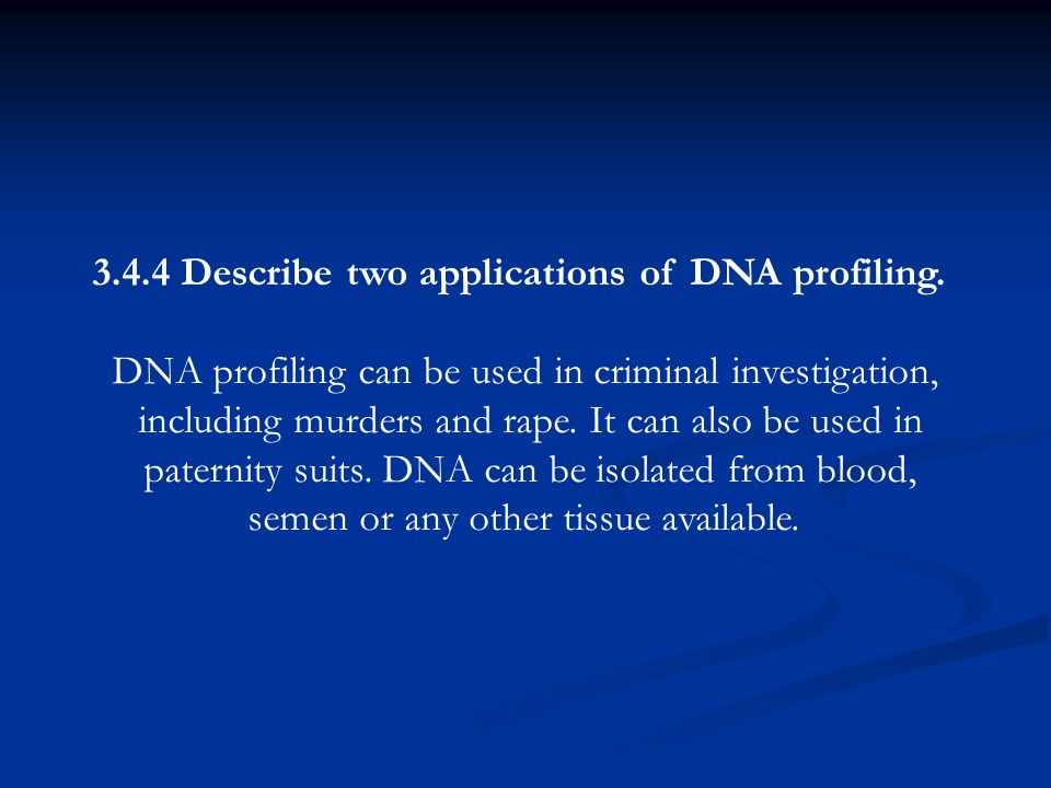 3.4.4 Describe two applications of DNA profiling.