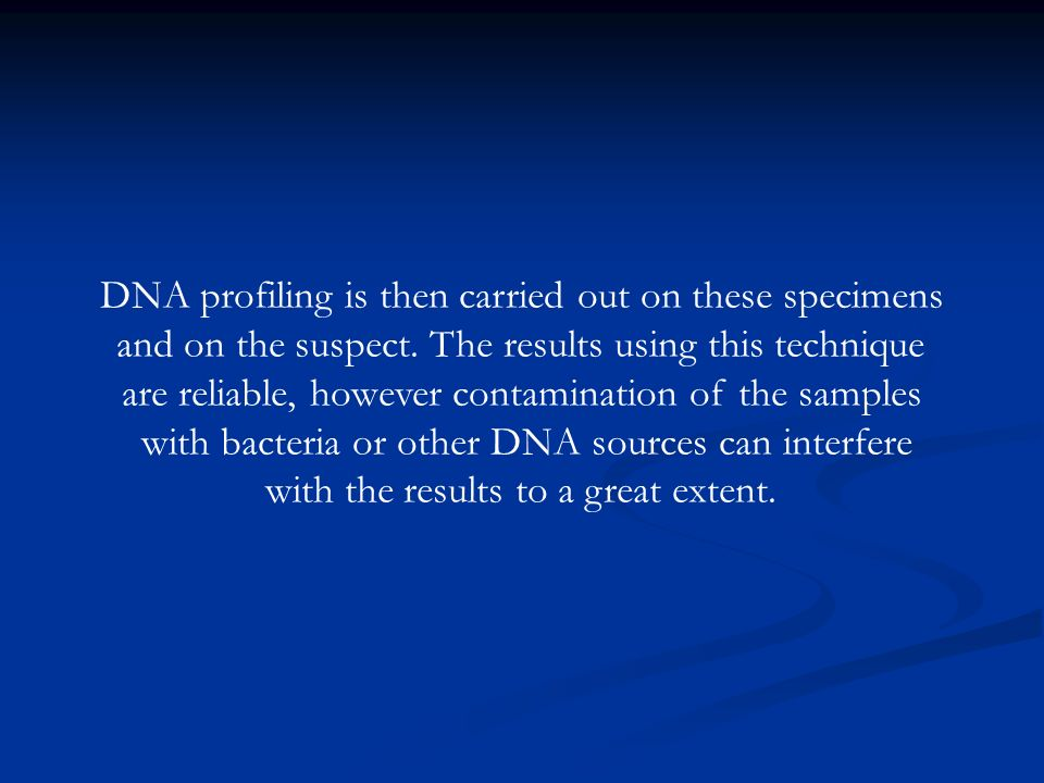 DNA profiling is then carried out on these specimens