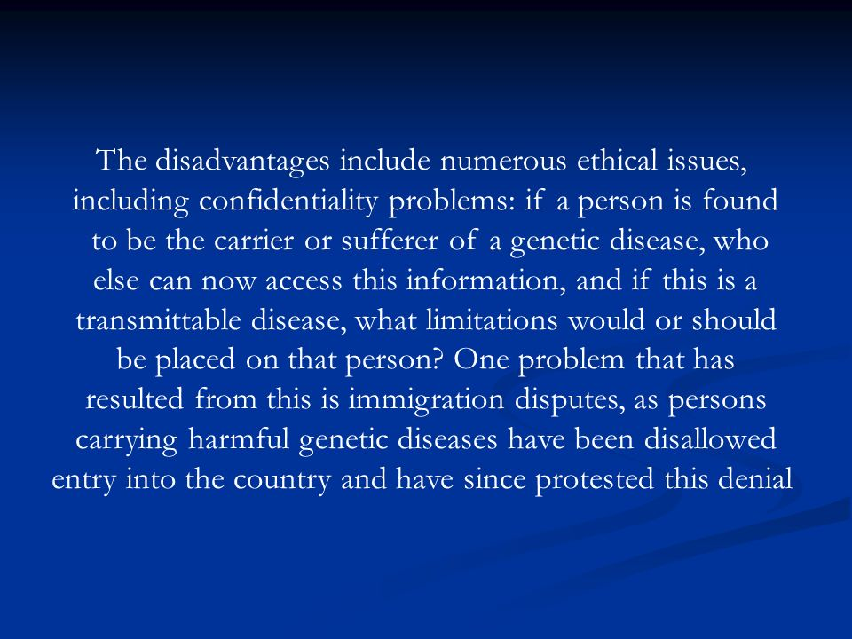 The disadvantages include numerous ethical issues,