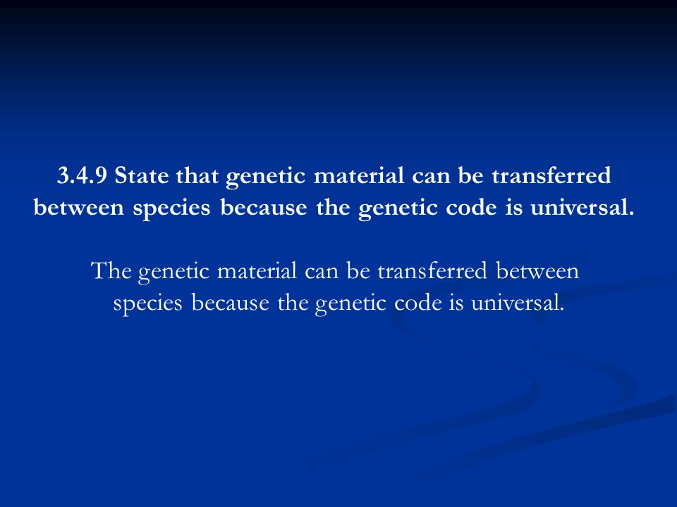 3.4.9 State that genetic material can be transferred