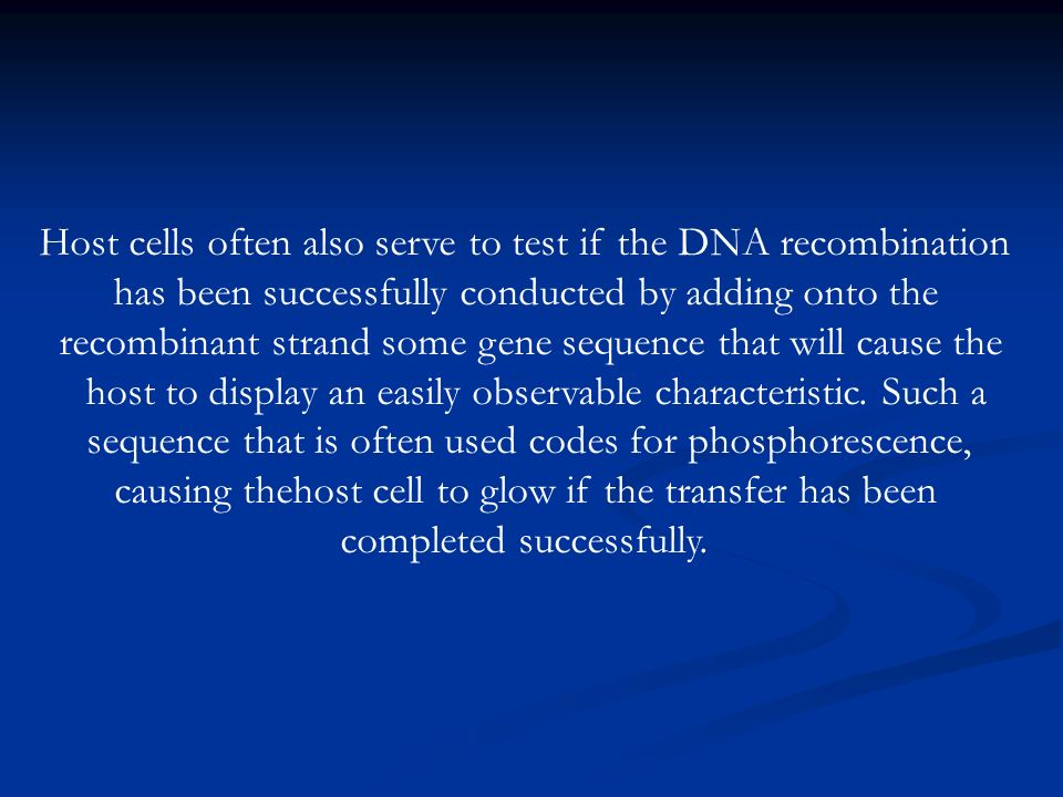 Host cells often also serve to test if the DNA recombination