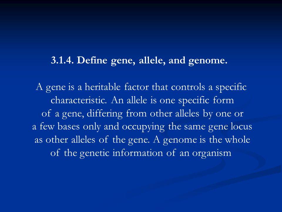 3.1.4. Define gene, allele, and genome.
