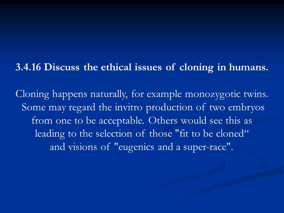 Discuss the ethical issues of cloning in humans.