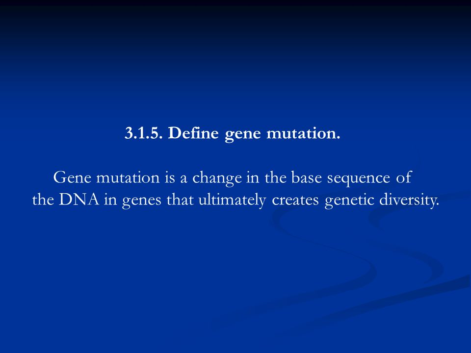 Gene mutation is a change in the base sequence of