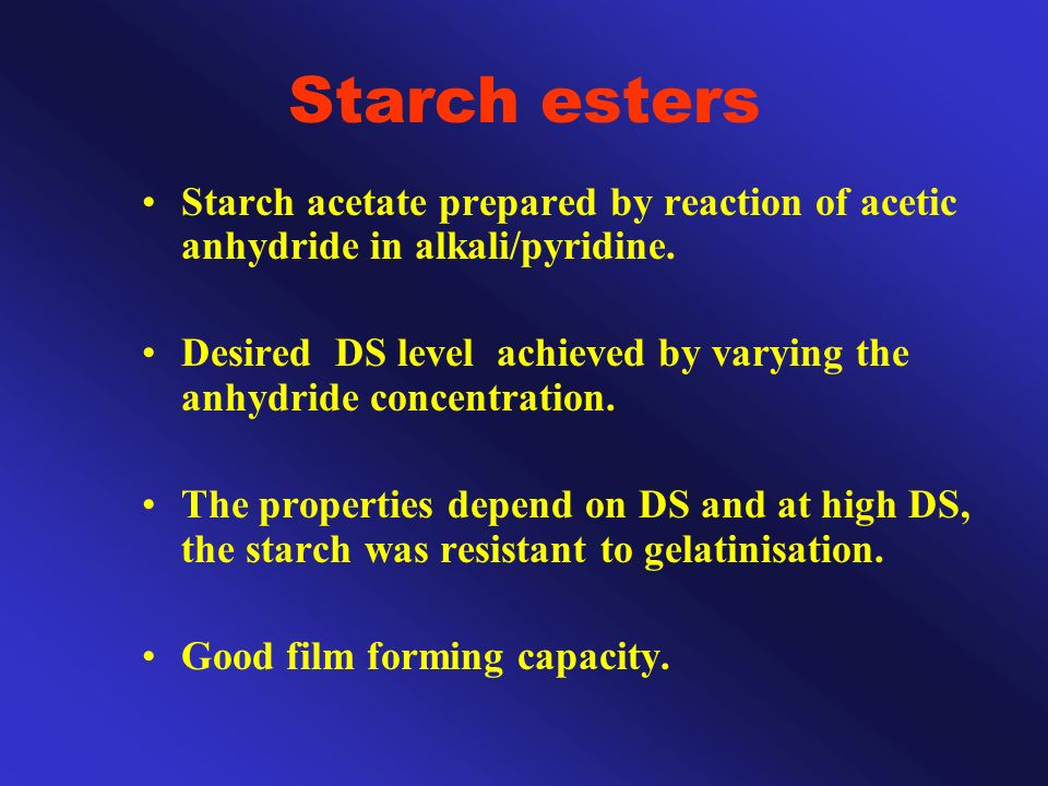 Starch esters Starch acetate prepared by reaction of acetic anhydride in alkali/pyridine.