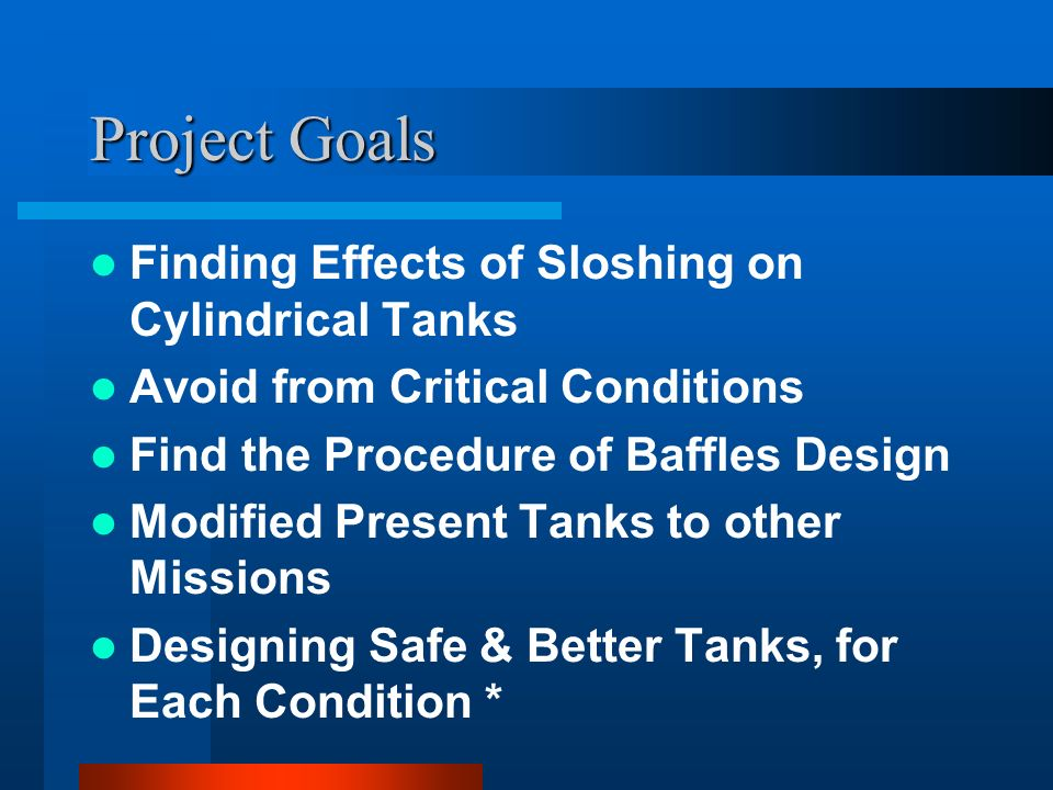 Project Goals Finding Effects of Sloshing on Cylindrical Tanks