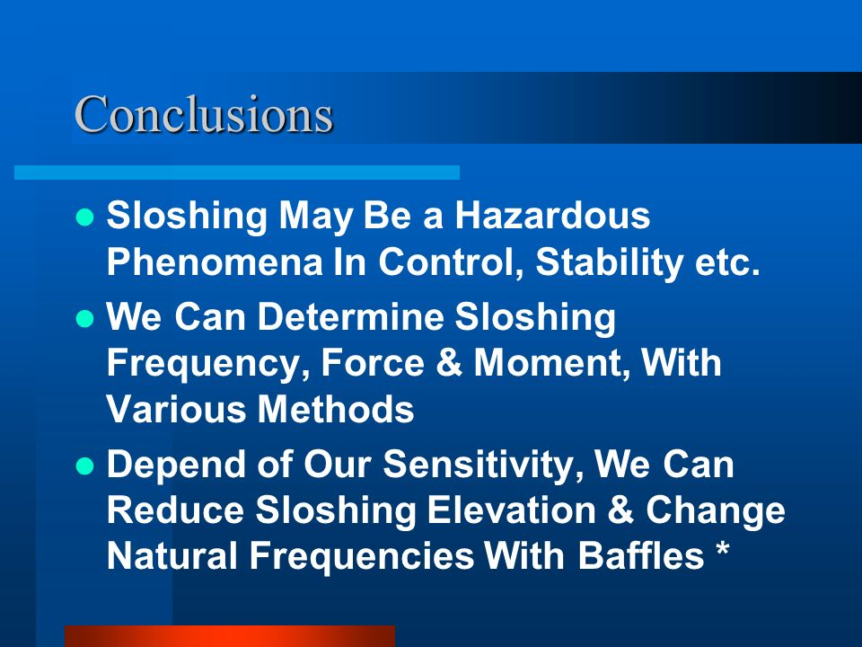 Conclusions Sloshing May Be a Hazardous Phenomena In Control, Stability etc.