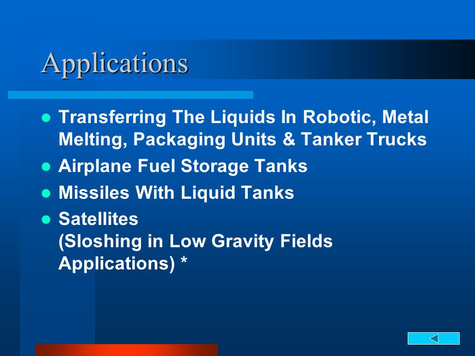 Applications Transferring The Liquids In Robotic, Metal Melting, Packaging Units & Tanker Trucks. Airplane Fuel Storage Tanks.