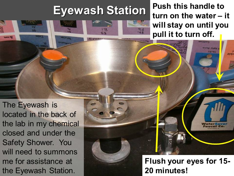 Eyewash Station Push this handle to turn on the water – it will stay on until you pull it to turn off.