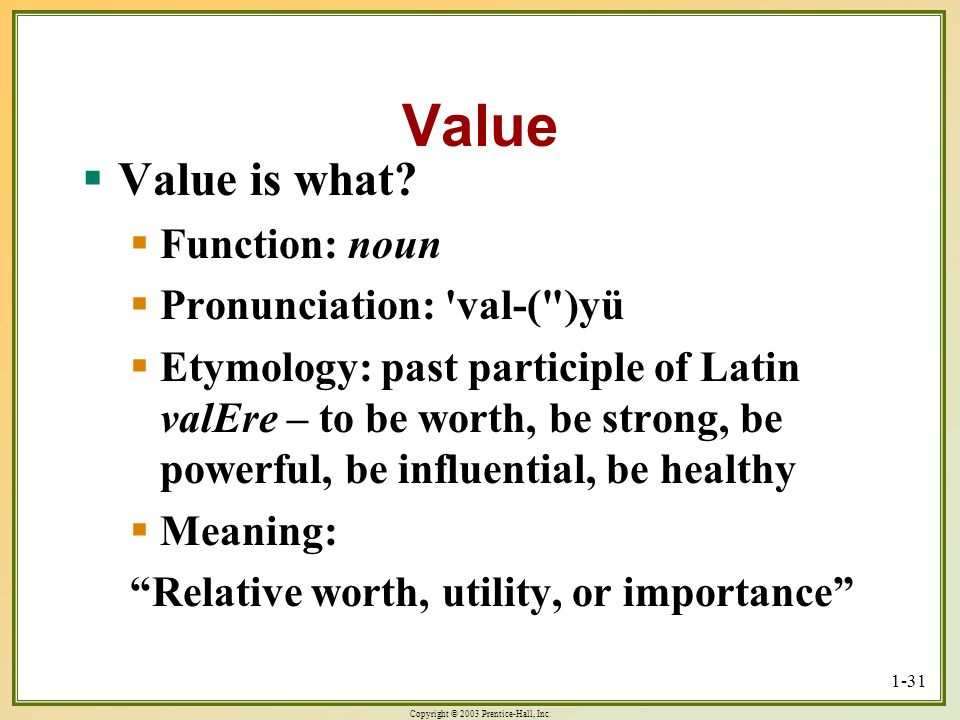 Value Value is what Function: noun Pronunciation: val-( )yü