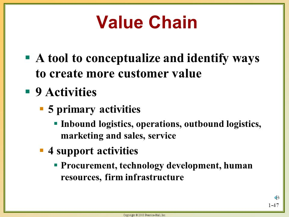 Value ChainA tool to conceptualize and identify ways to create more customer value. 9 Activities. 5 primary activities.