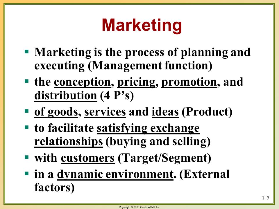 Marketing Marketing is the process of planning and executing (Management function) the conception, pricing, promotion, and distribution (4 P's)