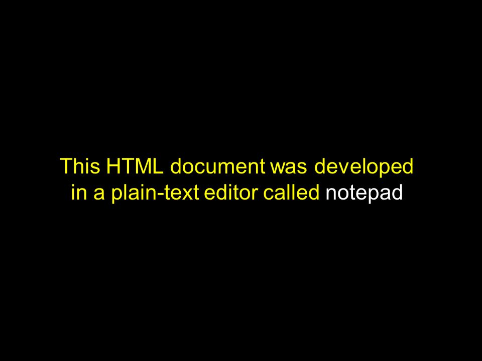 This HTML document was developed in a plain-text editor called notepad