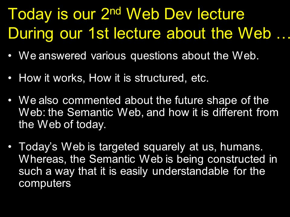 Today is our 2nd Web Dev lecture During our 1st lecture about the Web …