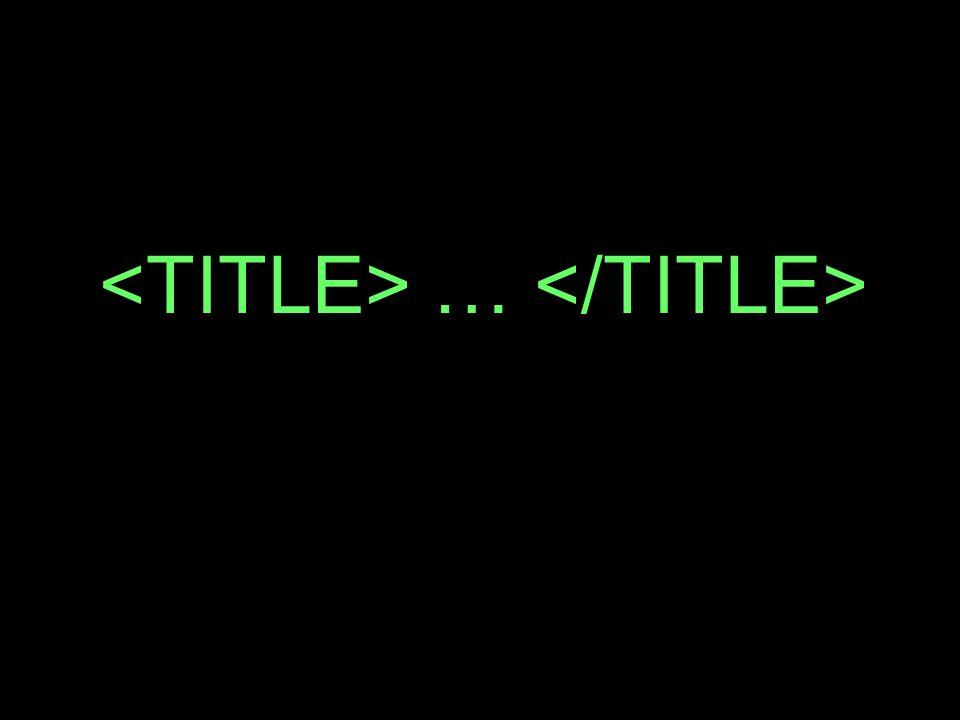 <TITLE> … </TITLE>
